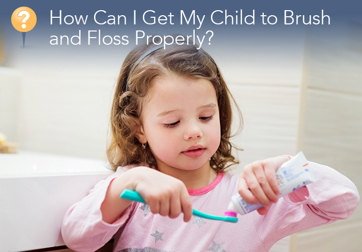 How Can I Get My Child To Brush And Floss Properly?
