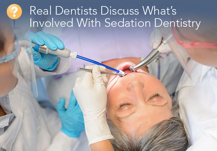 Real Dentists Discuss What Is Involved With Sedation Dentistry