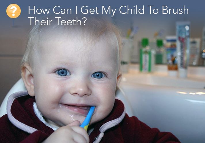 How Can I Get My Child To Brush Their Teeth?