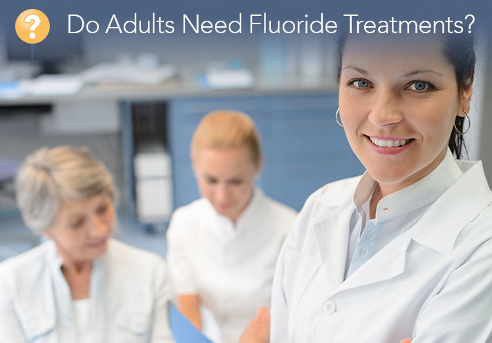 Do Adults Need Fluoride Treatments?