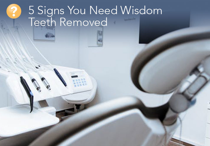 5 Signs You Need Wisdom Teeth Removed