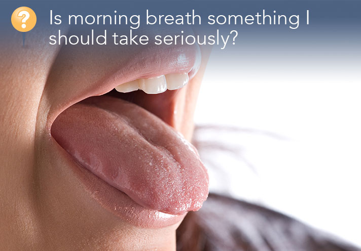 Is Morning Breath Something I Need To Take Seriously?