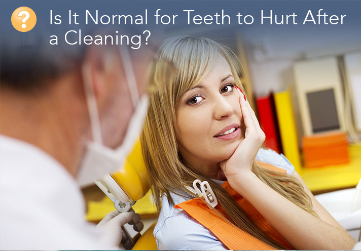 Is It Normal for Teeth to Hurt After a Cleaning?