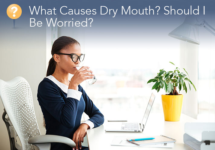 What Causes Dry Mouth Should I Be Worried Dentist Near