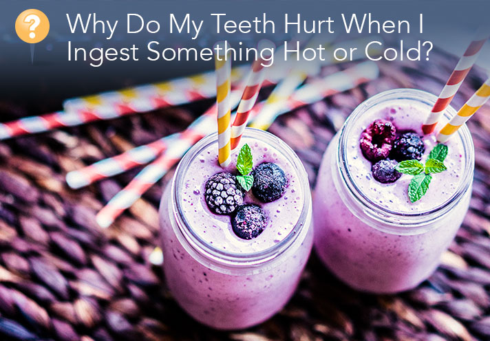 Why Do My Teeth Hurt When I Ingest Something Hot Or Cold?