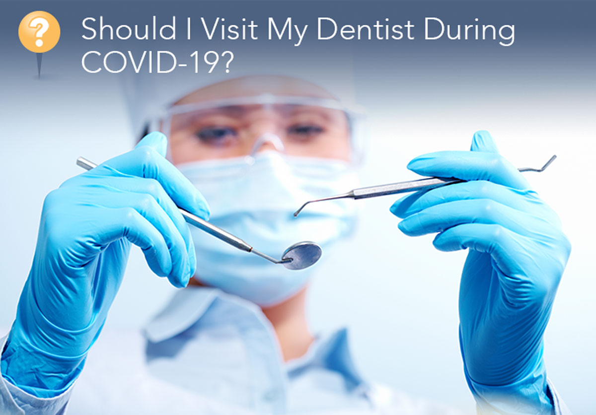 Should I Visit My Dentist During COVID-19?