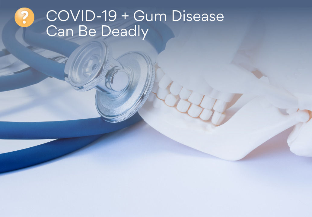 COVID-19 + Gum Disease Can Be Deadly